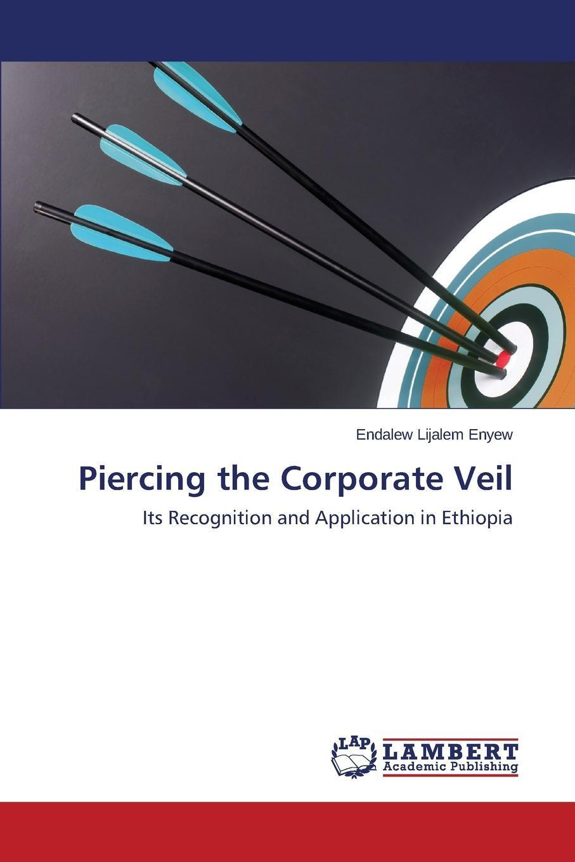 Piercing the Corporate Veil. Enyew Endalew Lijalem