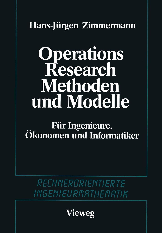 Methoden und Modelle des Operations Research. Fur Ingenieure, Okonomen und Informatiker