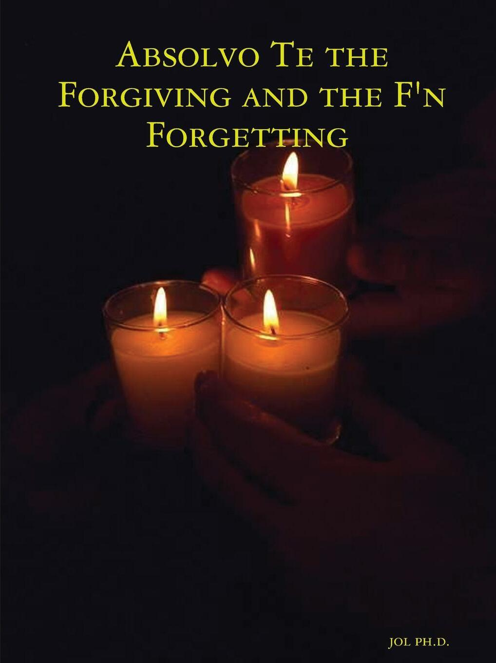Absolvo Te the Forgiving and the F'n Forgetting