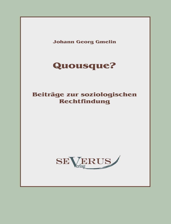 Quousque? Beitrage zur soziologischen Rechtfindung. Johann Georg Gmelin
