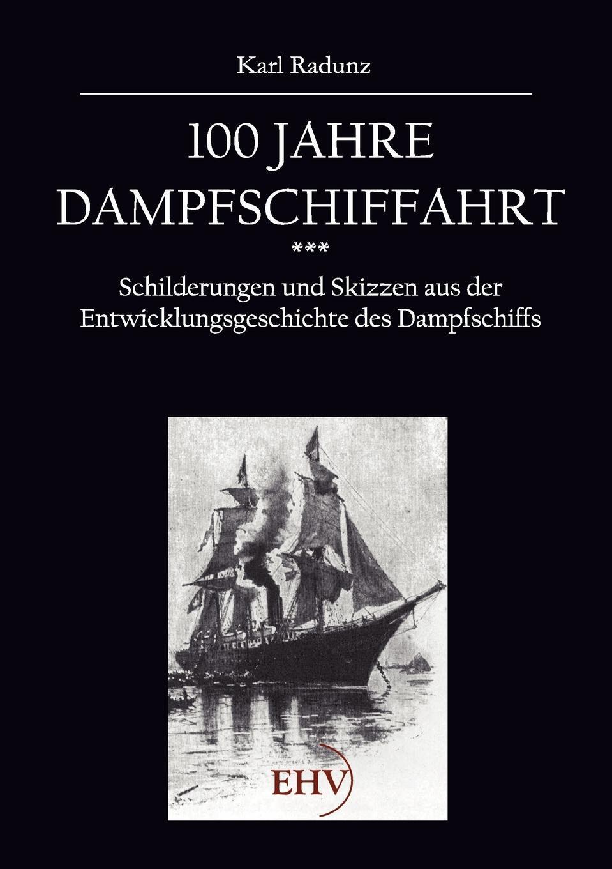 Karl Radunz. 100 Jahre Dampfschiffahrt 0x0
