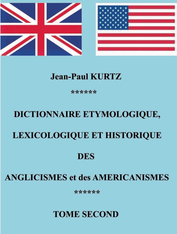 Dictionnaire Etymologique des Anglicismes et des Americanismes. Jean-Paul Kurtz