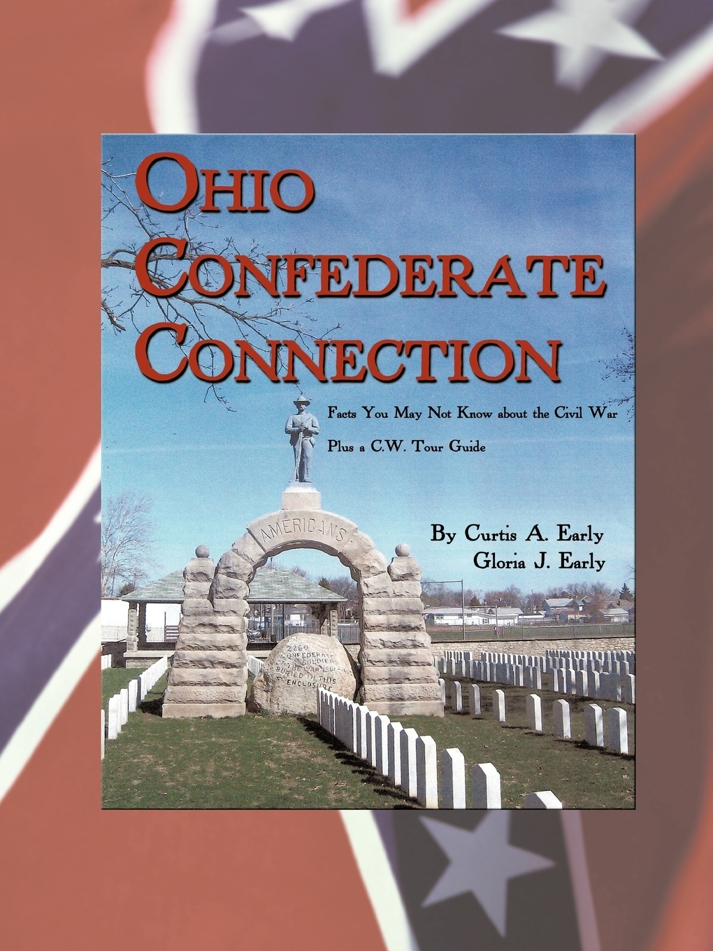 Curtis A. Early, Gloria J. Early. Ohio Confederate Connection. Facts You May Not Know about the Civil War