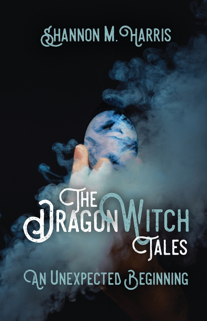 Shannon M Harris. The Dragonwitch Tales. An Unexpected Beginning