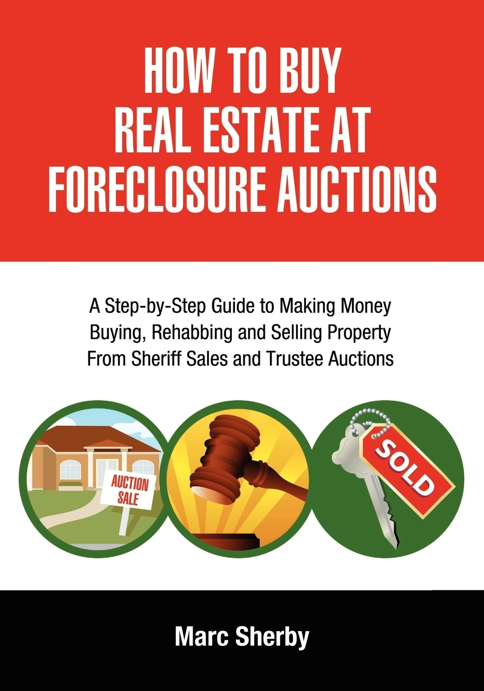 Marc Sherby How to Buy Real Estate at Foreclosure Auctions. A Step-By-Step Guide to Making Money Buying, Rehabbing and Selling Property from Sheriff Sales and Tru bill carey the all new real estate foreclosure short selling underwater property auction positive cash flow book your ultimate guide to making money in a crashing market