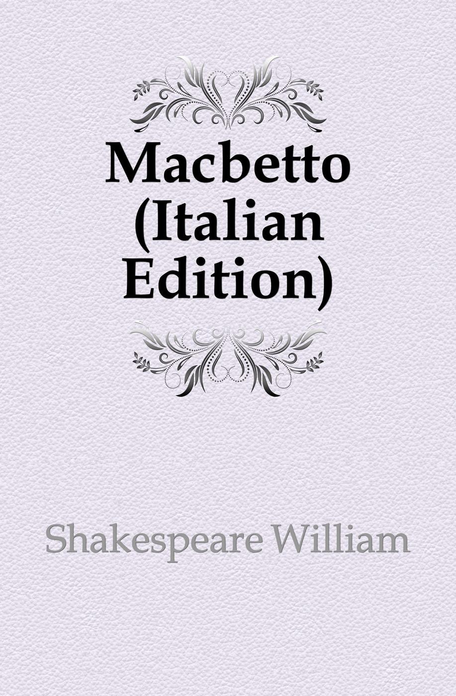 Уильям Шекспир Macbetto (Italian Edition)
