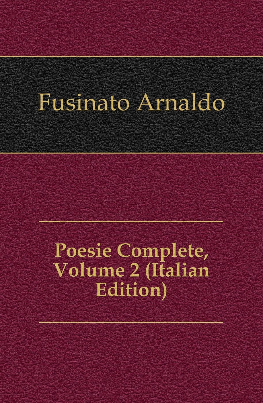 Fusinato Arnaldo Poesie Complete, Volume 2 (Italian Edition) fuà fusinato erminia versi italian edition