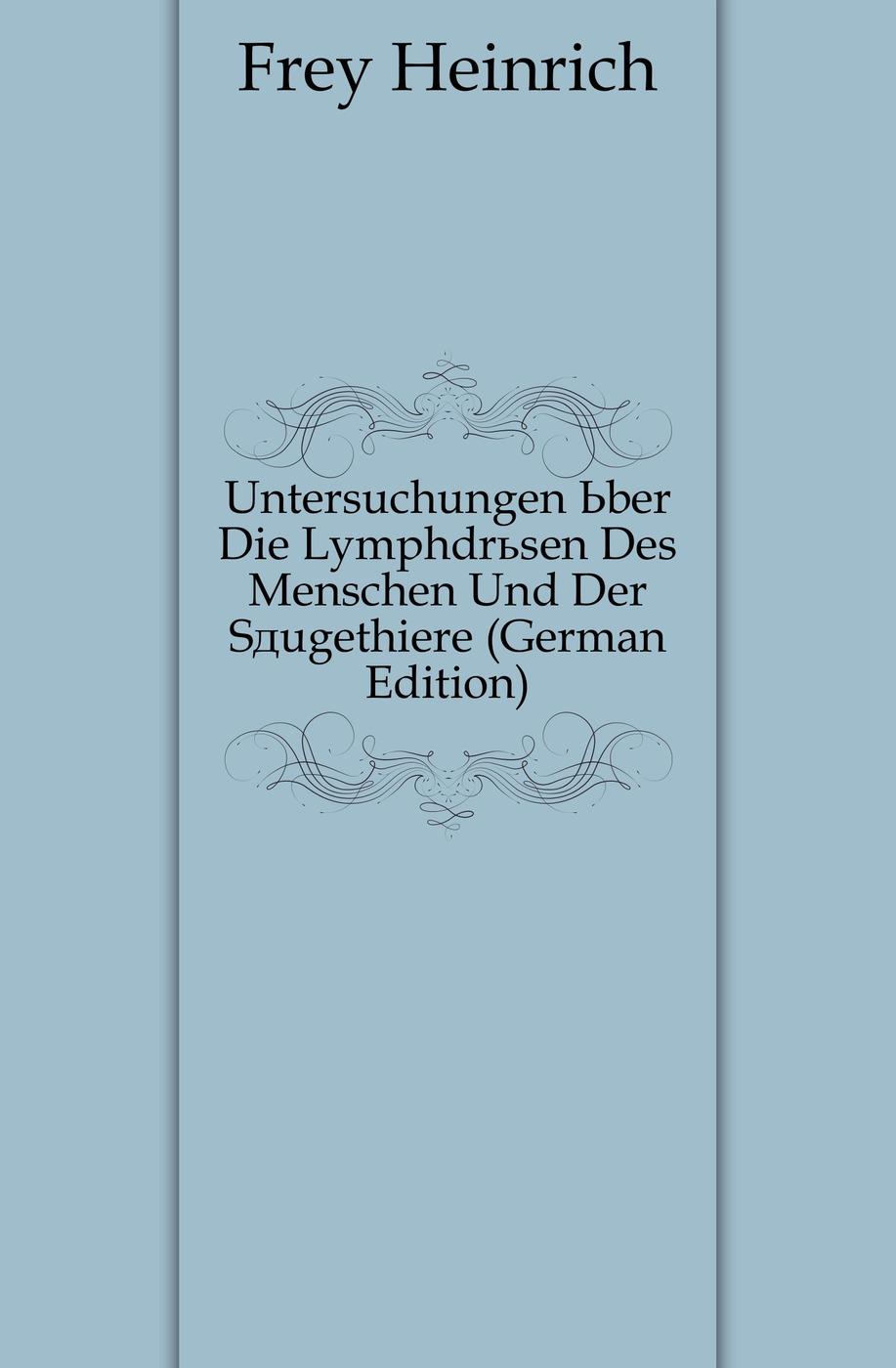 Untersuchungen Uber Die Lymphdrusen Des Menschen Und Der Saugethiere (German Edition)