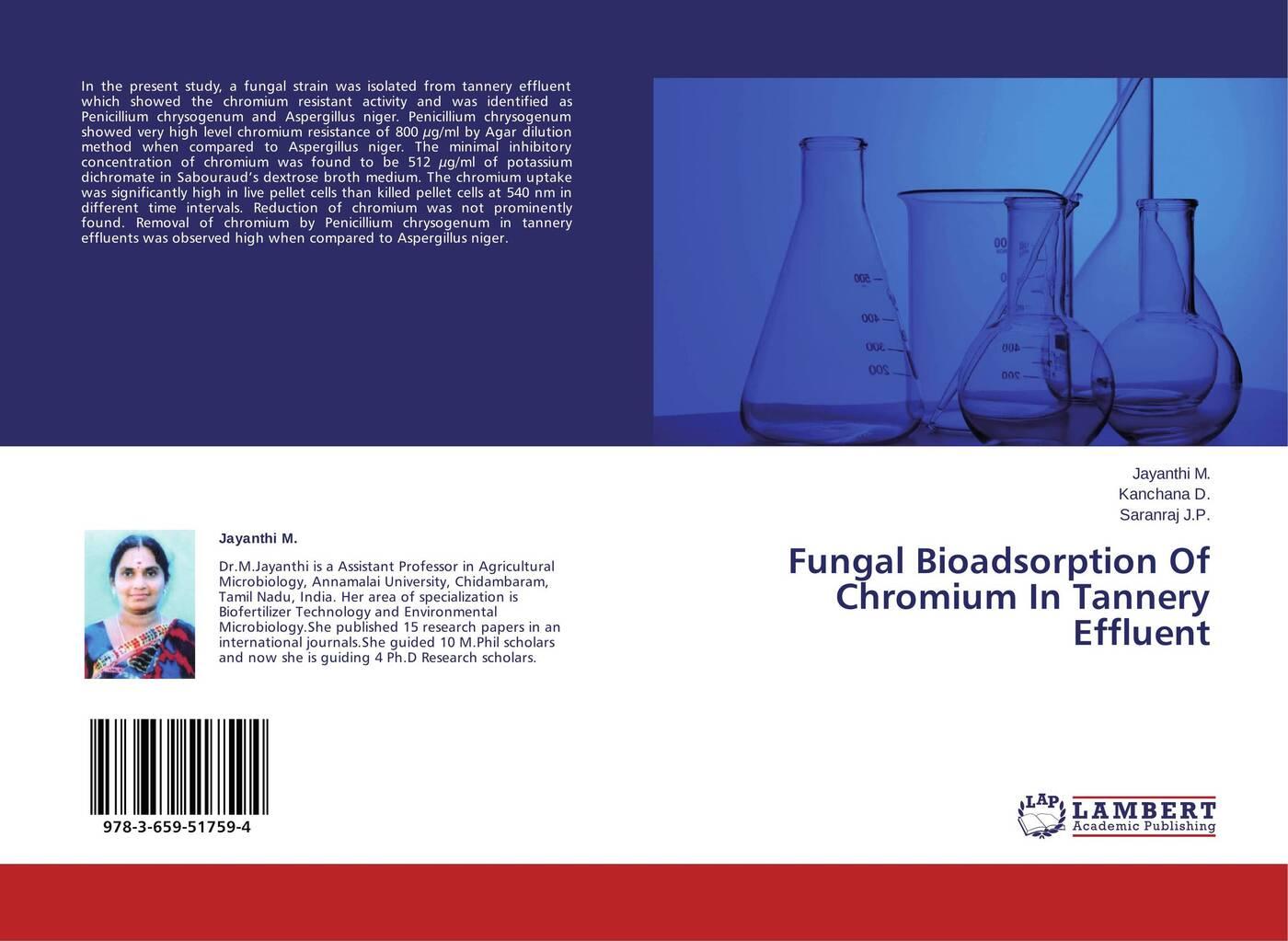 Jayanthi M.,Kanchana D. and Saranraj J.P. Fungal Bioadsorption Of Chromium In Tannery Effluent john vincent the bioinorganic chemistry of chromium