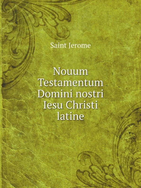 Saint Jerome Nouum Testamentum Domini nostri Iesu Christi latine t p platt novum testamentum domini nostri et servatoris jesu christi aethiopice