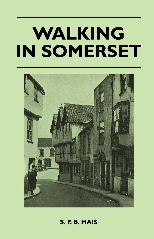 Walking in Somerset. S. P. B. Mais