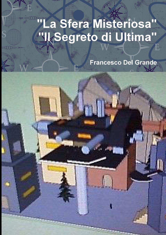 """Книга """"La Sfera Misteriosa-Il Segreto di Ultima"""". Francesco Del Grande"""