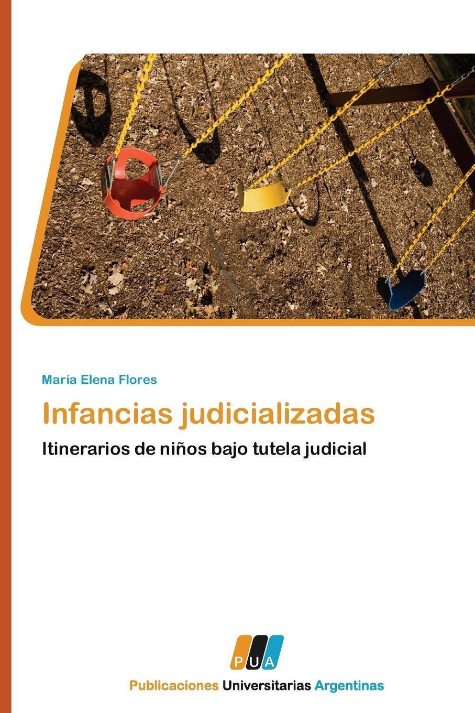 Infancias Judicializadas. Flores Maria Elena