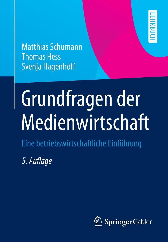 Matthias Schumann, Thomas Hess, Svenja Hagenhoff. Grundfragen der Medienwirtschaft. Eine betriebswirtschaftliche Einfuhrung