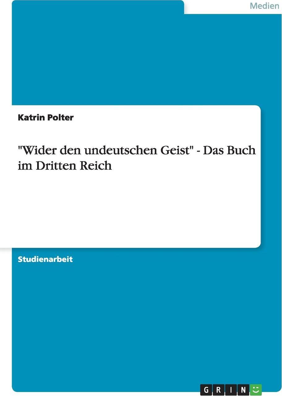 `Wider den undeutschen Geist` - Das Buch im Dritten Reich. Katrin Polter