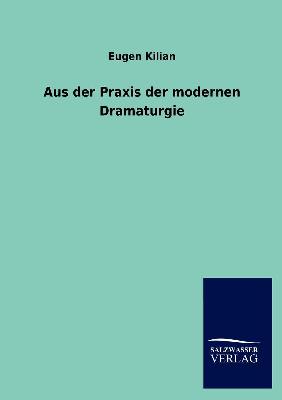 Aus der Praxis der modernen Dramaturgie. Eugen Kilian
