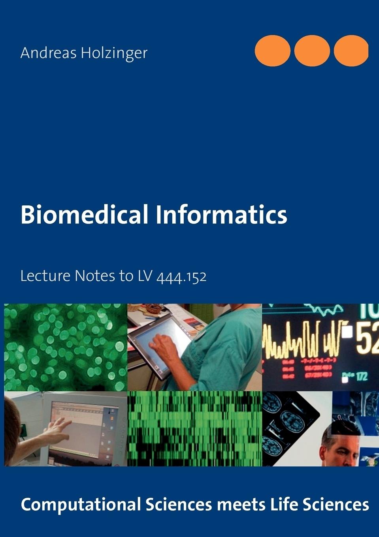 Andreas Holzinger. Biomedical Informatics