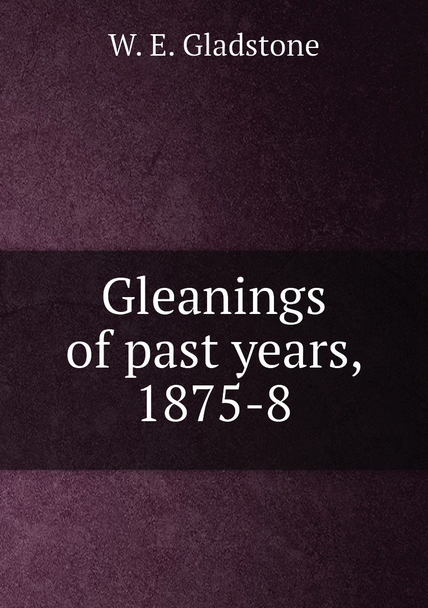 Gleanings of past years, 1875-8
