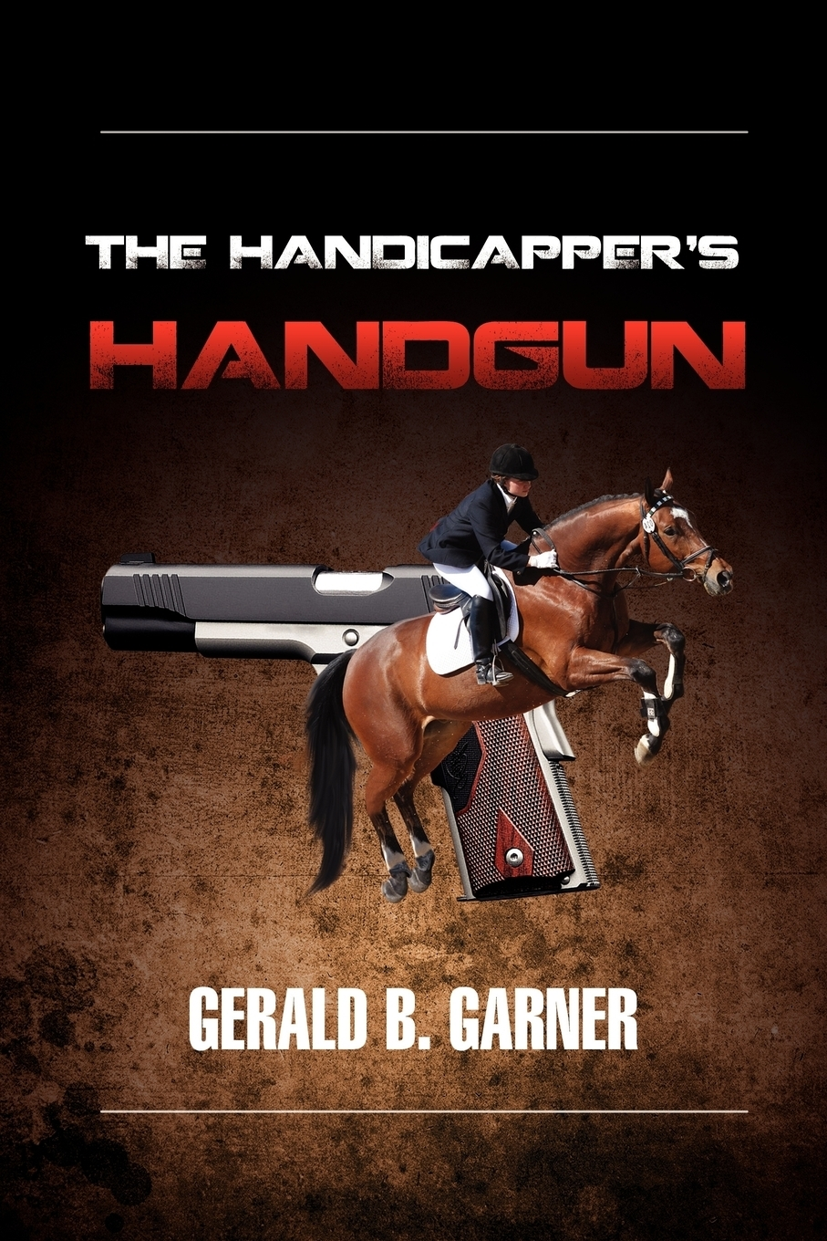 Gerald B. Garner. The Handicapper's Handgun