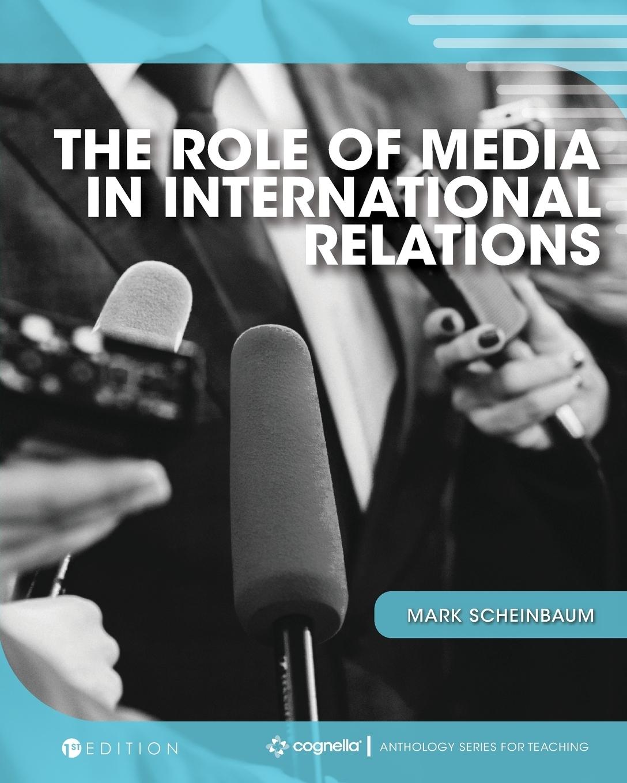 Mark Scheinbaum. The Role of Media in International Relations