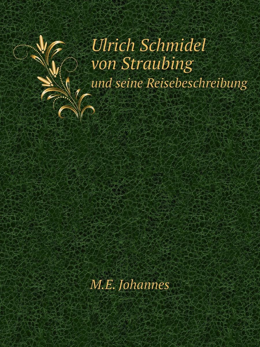 Ulrich Schmidel von Straubing. und seine Reisebeschreibung #1