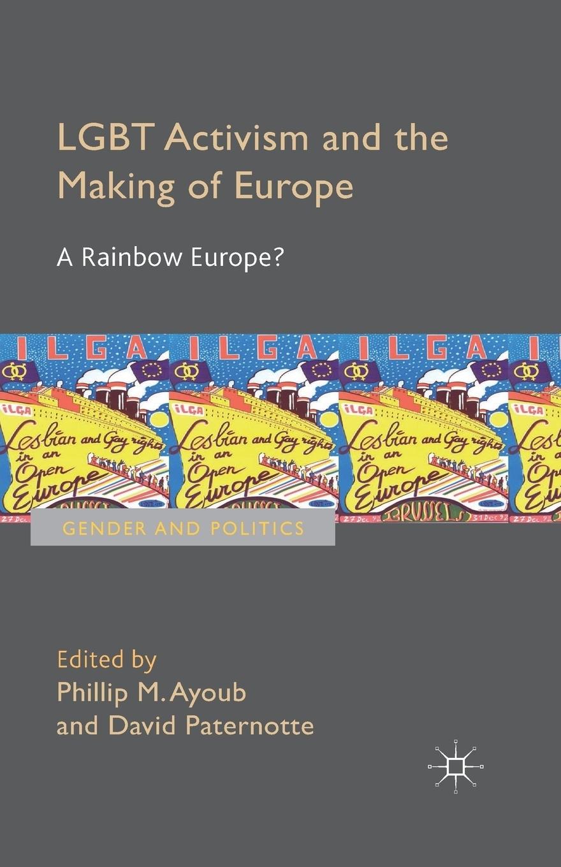 лучшая цена Phillip Ayoub, David Paternotte LGBT Activism and the Making of Europe. A Rainbow Europe?
