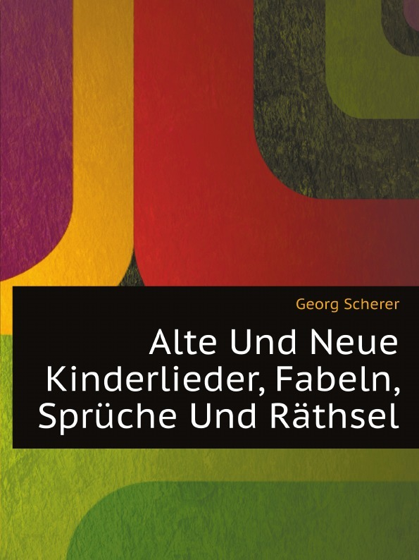 Georg Scherer Alte Und Neue Kinderlieder, Fabeln, Spruche Rathsel
