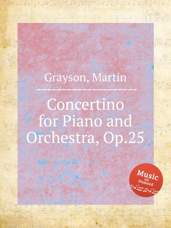 M. Grayson Concertino for Piano and Orchestra, Op.25 a huber schuler concertino op 8