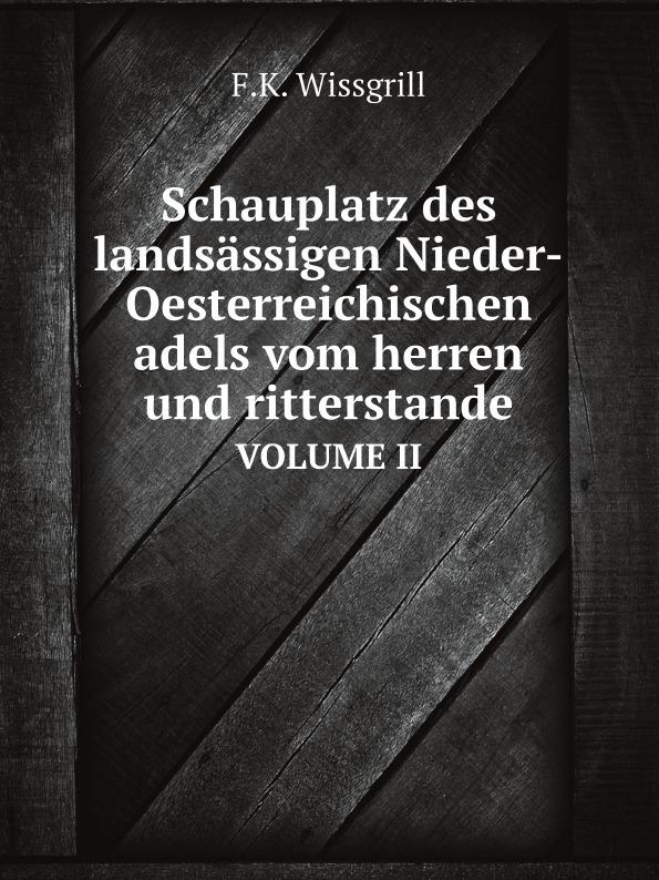 F.K. Wissgrill Schauplatz des landsassigen Nieder-Oesterreichischen adels vom herren und ritterstande. VOLUME II a hammerschmidt habe deine lust an dem herren