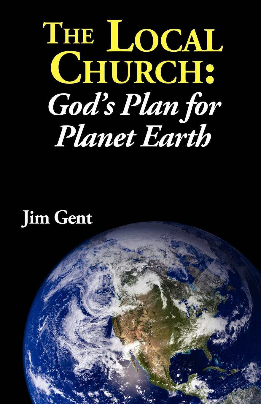 The Local Church. God's Plan for Planet Earth