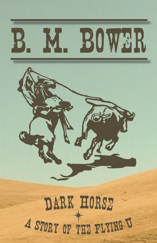 Книга Dark Horse - A Story of the Flying U. B. M. Bower