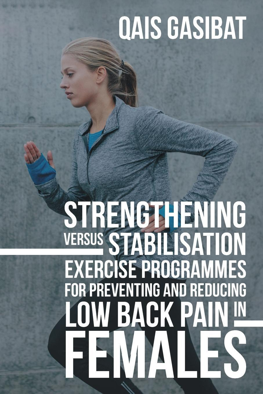 Strengthening Versus Stabilisation Exercise Programmes for Preventing and Reducing Low Back Pain in Females