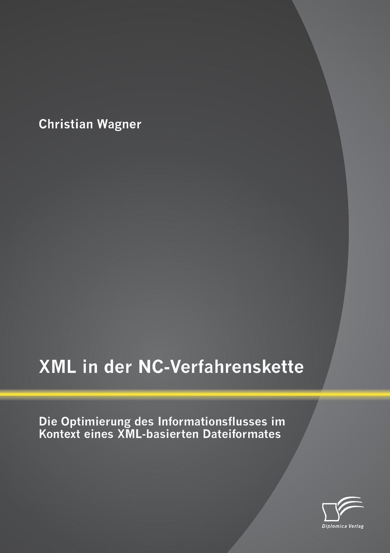 XML in Der NC-Verfahrenskette. Die Optimierung Des Informationsflusses Im Kontext Eines XML-Basierten Dateiformates