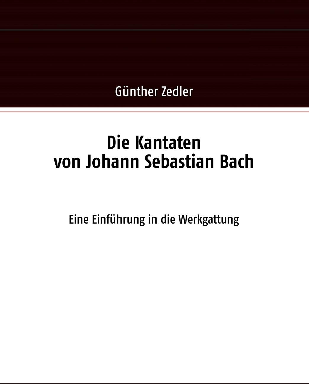 Günther Zedler. Die Kantaten von Johann Sebastian Bach