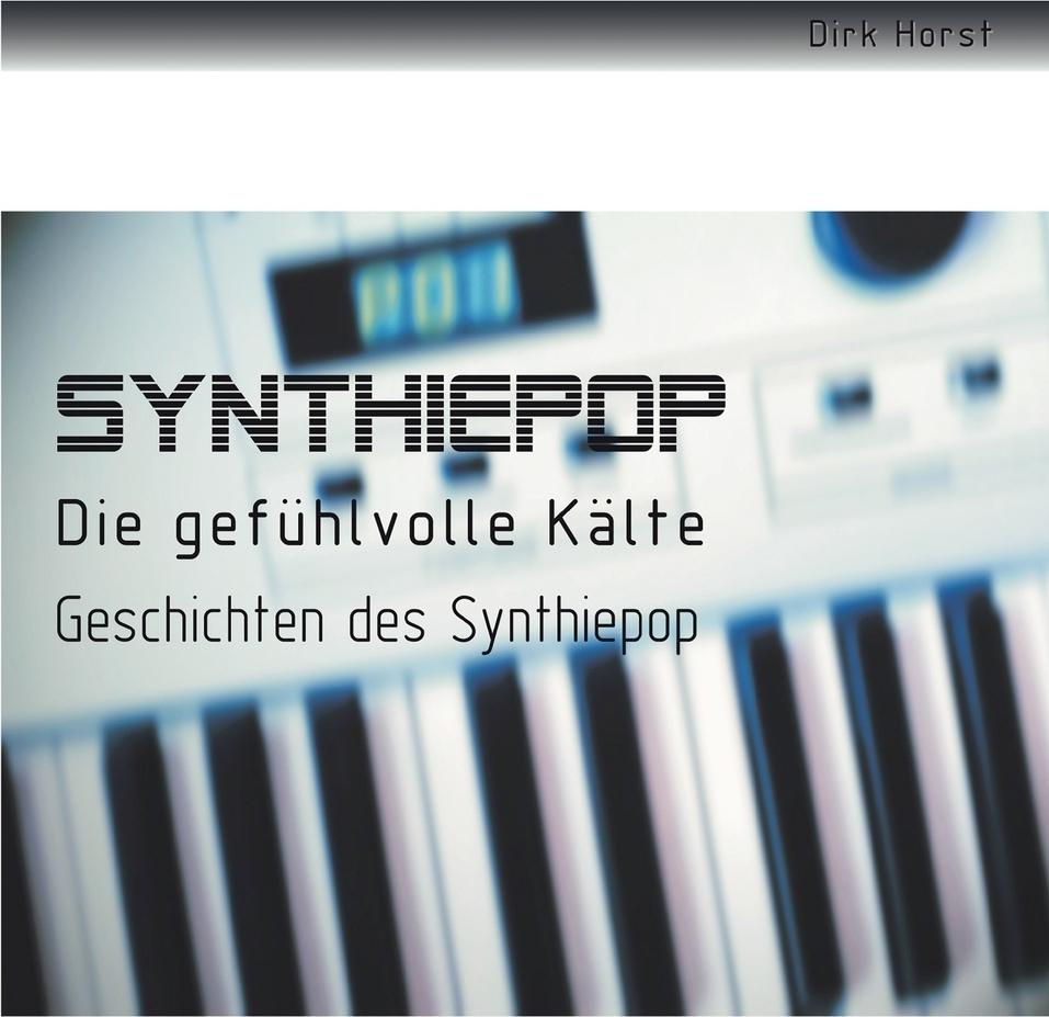 Dirk Horst. Synthiepop - Die gefuhlvolle Kalte