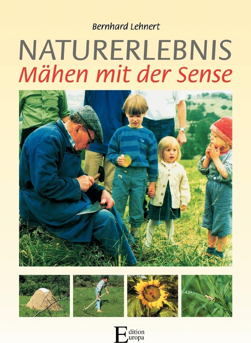 Bernhard Lehnert. Naturerlebnis - Mahen mit der Sense