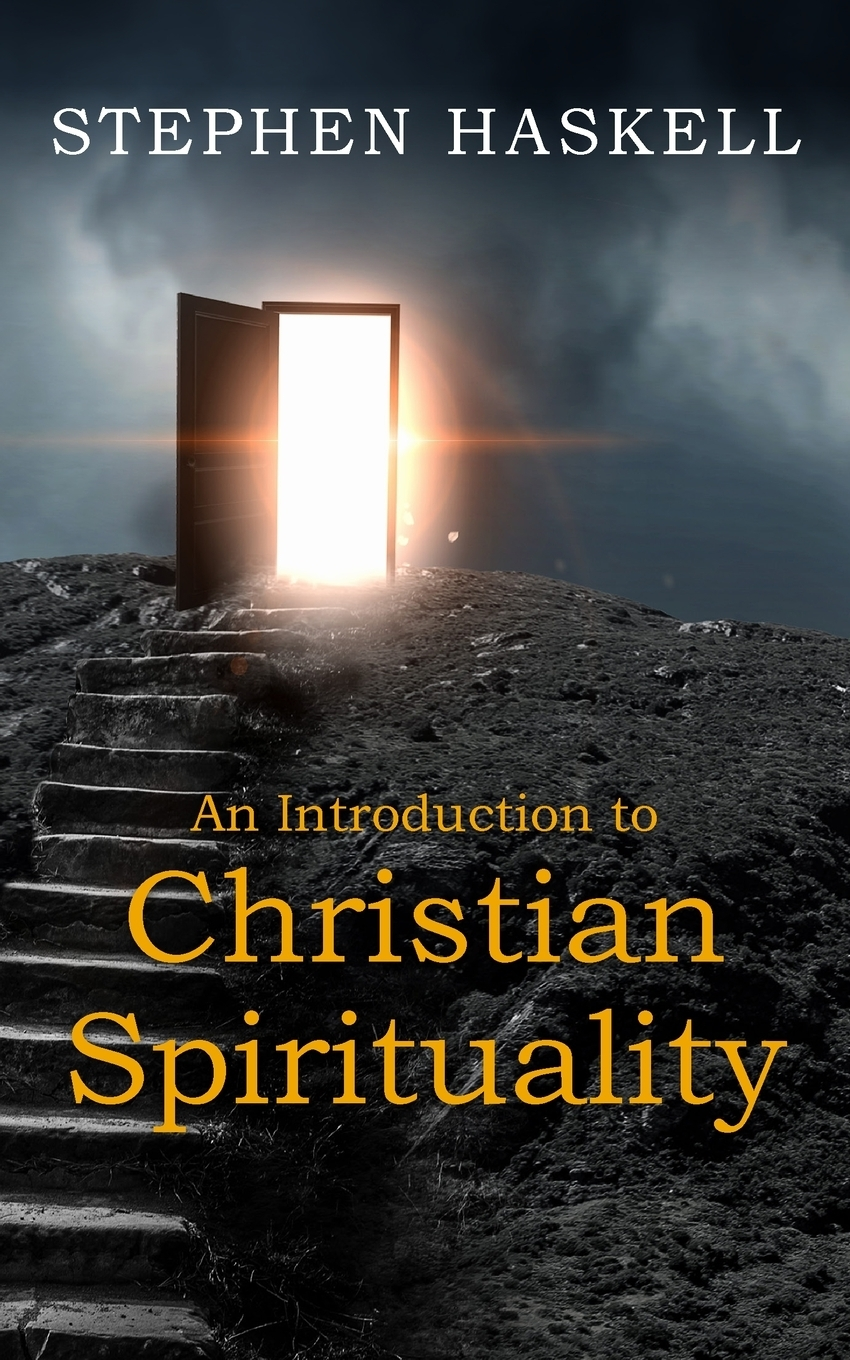 Stephen Haskell. An Introduction to Christian Spirituality