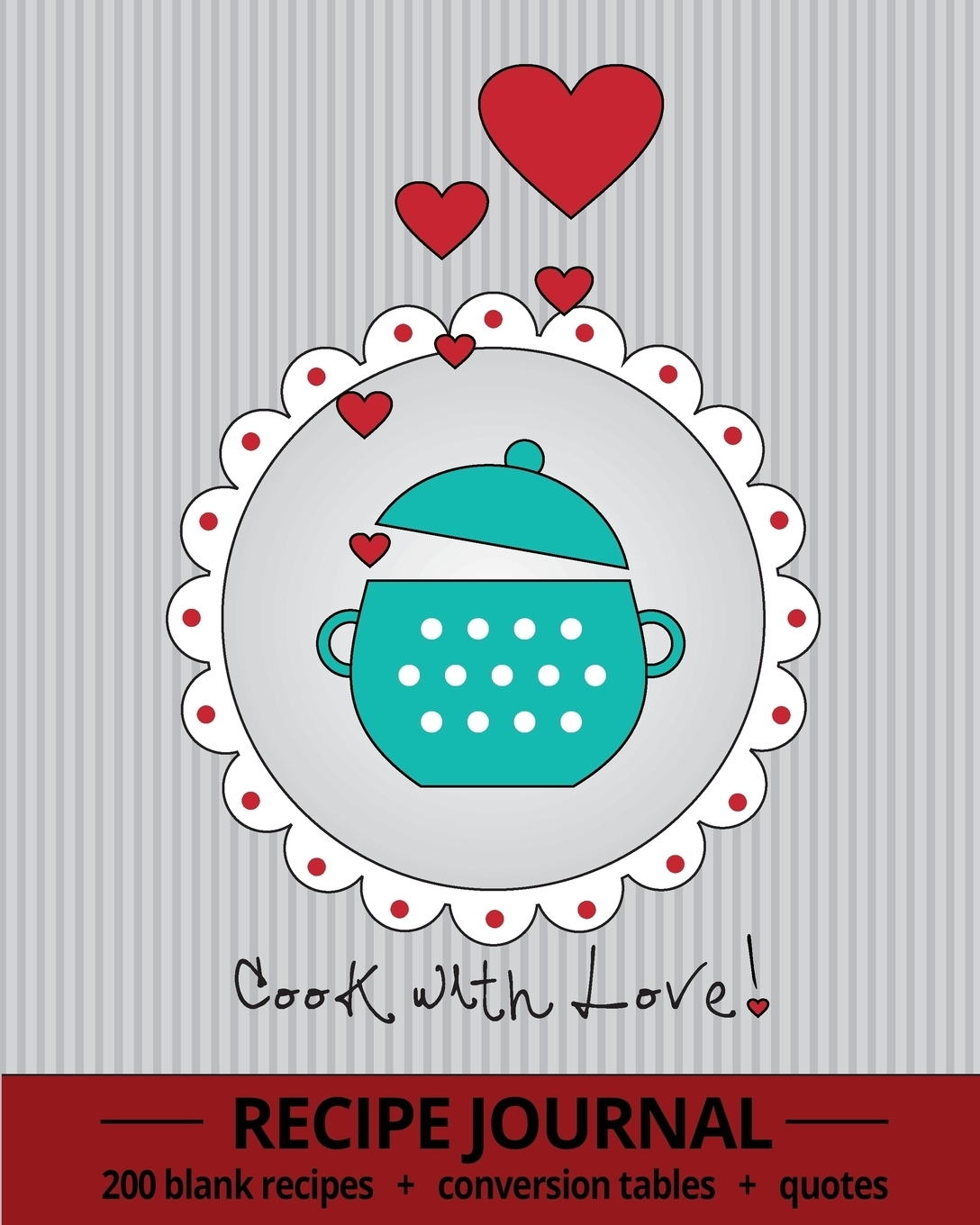 Cook With Love!. Recipe Journal With 200 Blank Recipe Pages, Conversion Tables, Quotes and Table of Recipes journal jungle publishing my recipe book 100 recipe pages conversion tables quotes and more make your own cookbook using this blank recipe book 8 x 10 inches pink purple and orange