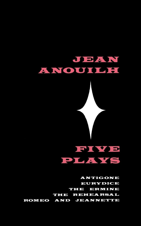 Jean Anouilh Five Plays. Antigone, Eurydice, the Ermine, the Rehearsal, Romeo and Jeannette bonpoint хлопковый топ ermine