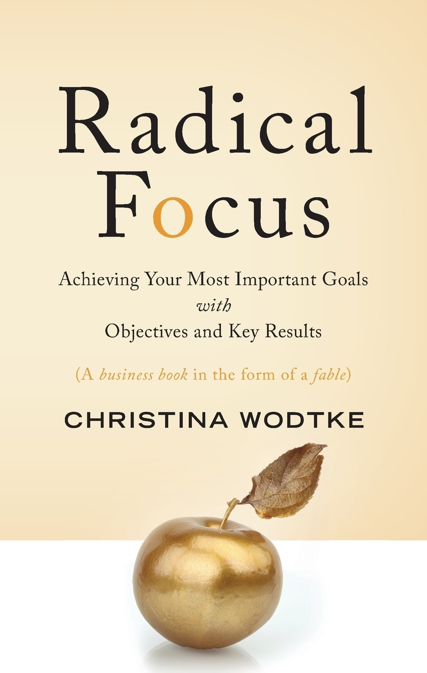 Christina R Wodtke Radical Focus. Achieving Your Most Important Goals with Objectives and Key Results недорого