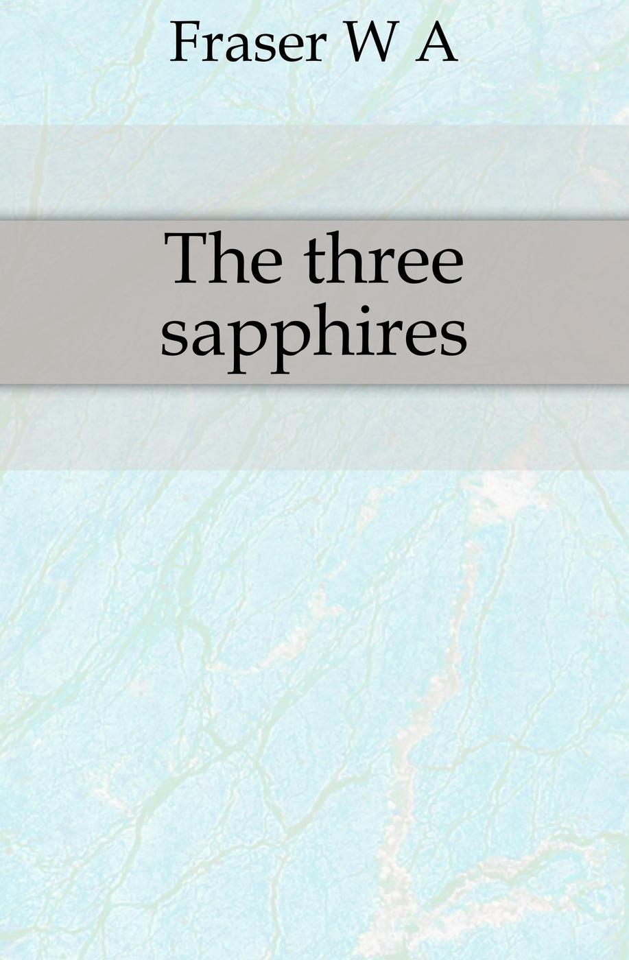 все цены на W. A. Fraser The three sapphires онлайн