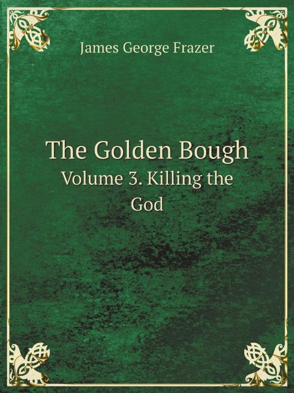 James George Frazer The Golden Bough. Volume 3. Killing the God цена в Москве и Питере