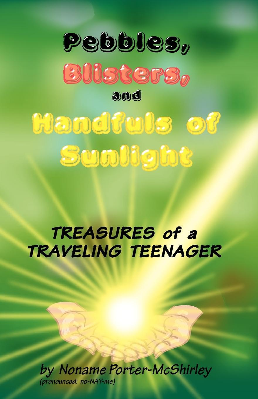 Pebbles, Blisters, and Handfuls of Sunlight. Treasures of a Traveling Teenager