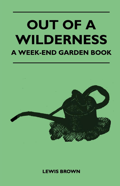 Out of a Wilderness - A Week-End Garden Book. Stephen Cheveley