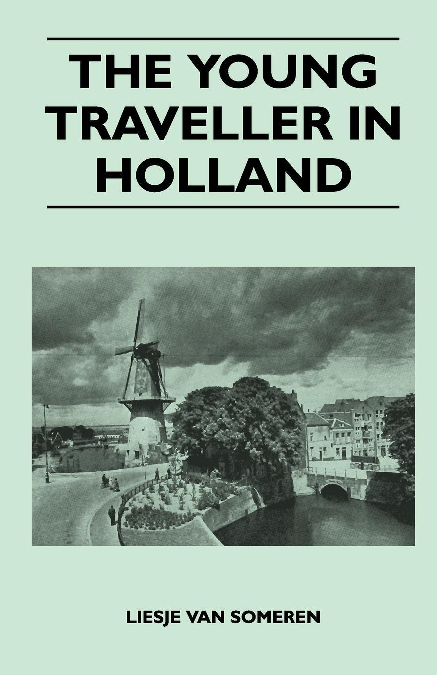 The Young Traveller in Holland. Liesje Van Someren