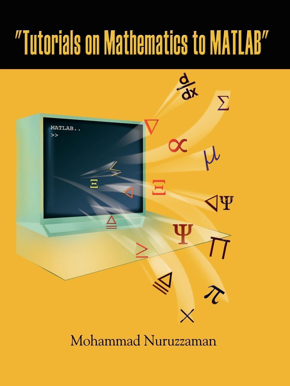 """Mohammad Nuruzzaman. """"Tutorials on Mathematics to MATLAB"""""""