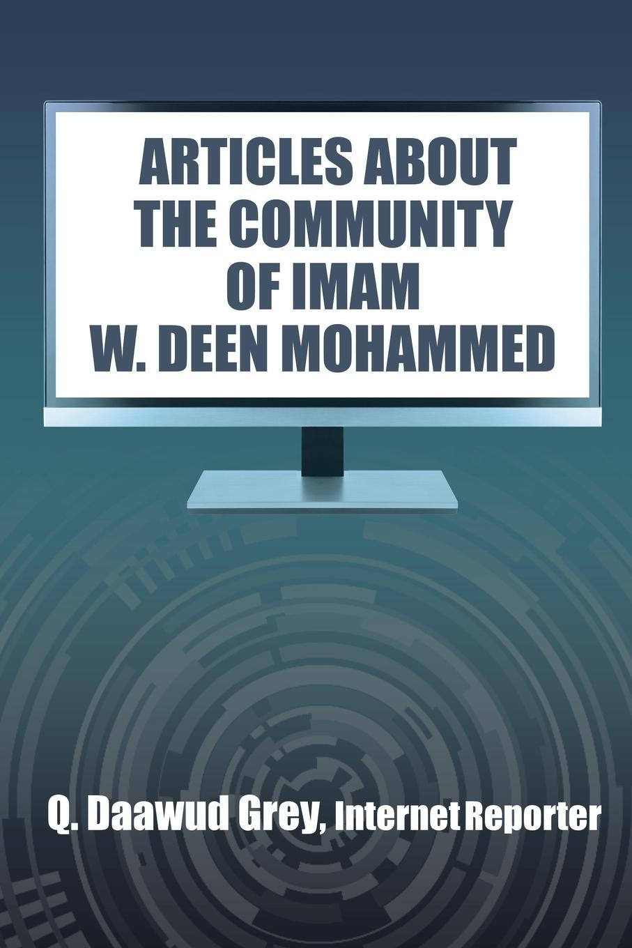 """Q. Daawud Grey. """"ARTICLES ABOUT THE COMMUNITY OF IMAM W. DEEN MOHAMMED"""""""