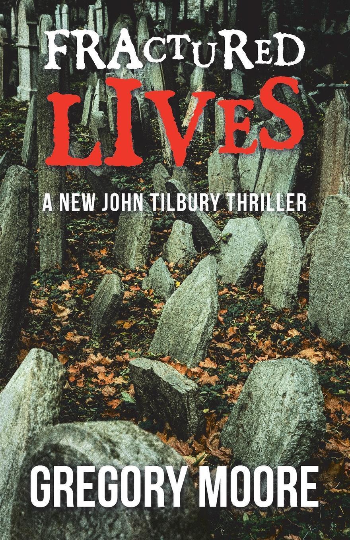 Fractured Lives. A New John Tilbury Thriller