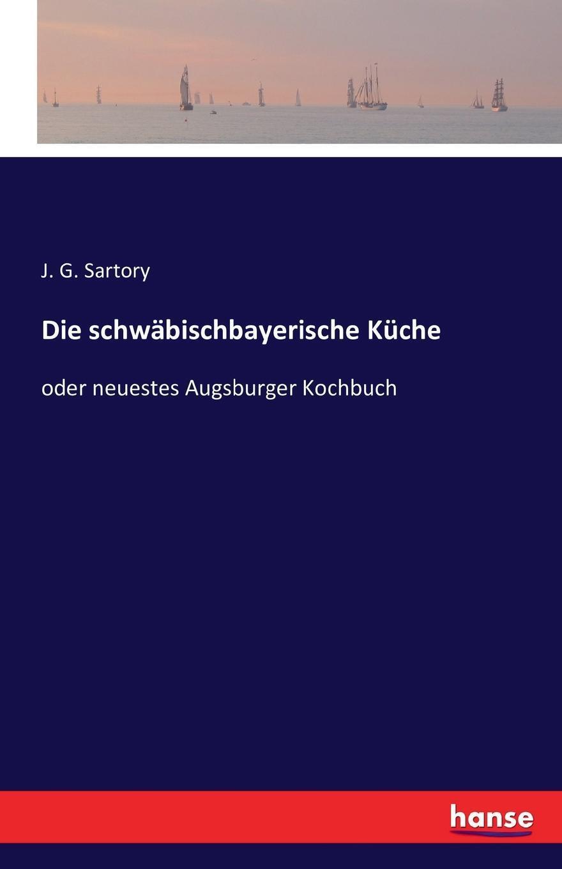 Die schwabischbayerische Kuche. J. G. Sartory