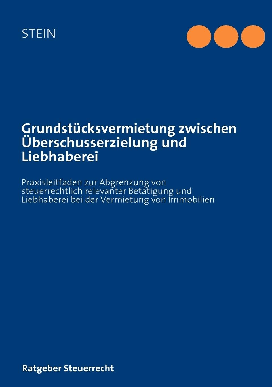 Grundstucksvermietung zwischen Uberschusserzielung und Liebhaberei. Michael Stein